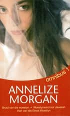 Annelize Morgan Omnibus 1 ebook by Annelize Morgan
