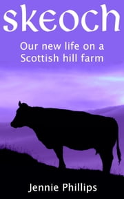 Skeoch - Our new life on a Scottish hill farm ebook by Jennie Phillips