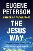 The Jesus Way - A conversation in following Jesus ebook by Eugene Peterson