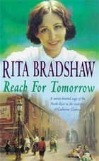 Reach For Tomorrow - A captivating saga of fighting for those you love ebook by Rita Bradshaw