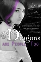 Dragons Are People, Too ebook by Sarah Nicolas