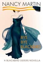 Bye, Bye Blackbird - A Blackbird Sisters Novella ebook by Nancy Martin