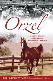 Orzel - Scottsdale's Legendary Arabian Stallion ebook by Tobi Lopez Taylor,Stephanie J. Corum