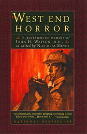 The West End Horror: A Posthumous Memoir of John H. Watson, M.D. ebook by Nicholas Meyer