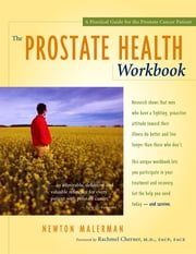 The Prostate Health Workbook - A Practical Guide for the Prostate Cancer Patient ebook by Newton Malerman, Rachmel Cherner, M.D.,...
