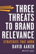 Three Threats to Brand Relevance ebook by David A. Aaker