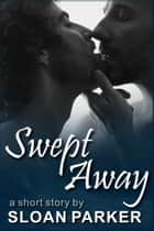 Swept Away (A Short Story) ebook by Sloan Parker