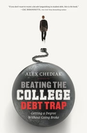 Beating the College Debt Trap - Getting a Degree Without Going Broke ebook by Alex Chediak