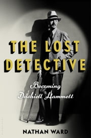 The Lost Detective - Becoming Dashiell Hammett ebook by Nathan Ward