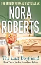 The Last Boyfriend - Number 2 in series ebook by Nora Roberts