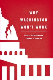 Why Washington Won't Work - Polarization, Political Trust, and the Governing Crisis ebook by Marc J. Hetherington,Thomas J. Rudolph