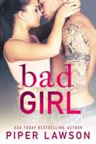 Bad Girl - A Rockstar Romance ebook by Piper Lawson
