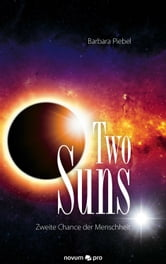 Two Suns - Zweite Chance der Menschheit ebook by Barbara Piebel