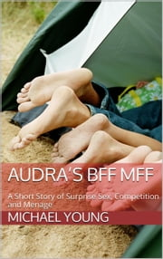 Audra's BFF MFF: A Short Story of Surprise Sex, Competition and Menage ebook by Michael Young