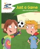 Reading Planet - Just a Game - Green: Comet Street Kids ePub eBook by Adam Guillain, Charlotte Guillain