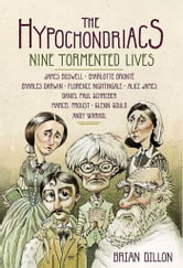 The Hypochondriacs - Nine Tormented Lives ebook by Brian Dillon