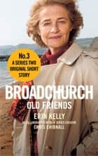 Broadchurch: Old Friends (Story 3) - A Series Two Original Short Story ebook by Chris Chibnall, Erin Kelly