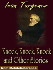 Knock, Knock, Knock And Other Stories (Mobi Classics) ebook by Ivan Turgenev,Constance Garnett (translator)