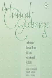 The Clinical Exchange - Techniques Derived from Self and Motivational Systems ebook by Joseph D. Lichtenberg,Frank M. Lachmann,James L. Fosshage