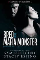 Bred by the Mafia Monster ebook by Sam Crescent, Stacey Espino