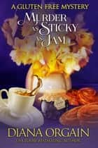 Murder as Sticky as Jam - A Gluten Free Mystery, #1 ebook by Diana Orgain