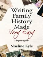 Writing Family History Made Very Easy ebook by Noeline Kyle