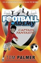 Football Academy: Captain Fantastic ebook by Tom Palmer