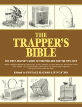 The Trapper's Bible - The Most Complete Guide on Trapping and Hunting Tips Ever ebook by