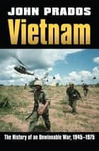 Vietnam - The History of an Unwinnable War, 1945-1975 ebook by John Prados