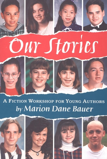 Our Stories - A Fiction Workshop for Young Authors ebook by Marion Dane Bauer