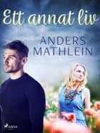 Ett annat liv eBook by Anders Mathlein
