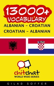 13000+ Vocabulary Albanian - Croatian ebook by Gilad Soffer