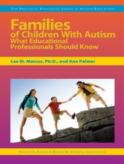 Families of Children With Autism - What Educational Professionals Should Know ebook by Kristen Stephens, Ph.D.,Frances Karnes, Ph.D.,Lee Marcus, PhD