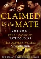 Claimed by the Mate, Vol. 1 - A BBW Shifter/Werewolf 2-in-1 Romance ebook by Kate Douglas, A. C. Arthur