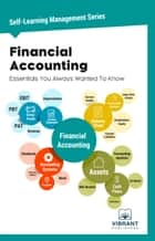 Financial Accounting Essentials You Always Wanted To Know ebook by Vibrant Publishers
