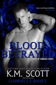 Blood Betrayed (Sons of Navarus #2) ebook by Gabrielle Bisset,K.M. Scott
