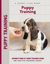 Puppy Training - Owner's Week-By-Week Training Guide ebook by Charlotte Schwartz
