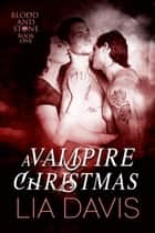 It's a Vampire Christmas - Blood and Stone, #1 ebook by Lia Davis