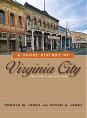 A Short History of Virginia City ebook by Ronald M. James,Susan A. James