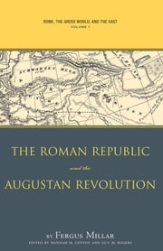 Rome, the Greek World, and the East - Volume 1: The Roman Republic and the Augustan Revolution ebook by Fergus Millar