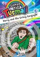Harry and the Grimy Gargoyle ebook by GoMadKids,Pam Pottinger