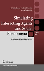 Simulating Interacting Agents and Social Phenomena - The Second World Congress ebook by