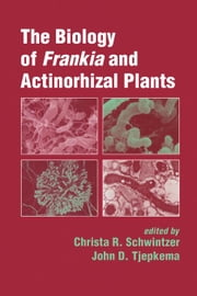 The Biology of Frankia and Actinorhizal Plants ebook by Schwintzer, Christa R.