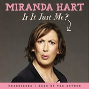 Is It Just Me? - The hilarious Sunday Times Bestseller audiobook by Miranda Hart
