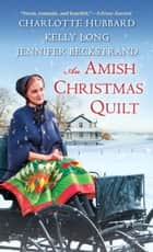 An Amish Christmas Quilt ebook by Charlotte Hubbard,Jennifer Beckstrand,Kelly Long