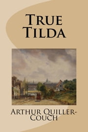 True Tilda ebook by Arthur Quiller-Couch