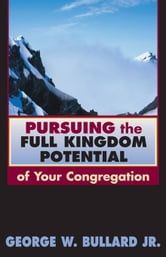 Pursuing the full kingdom potential of your congregation ebook by George W. Bullard Jr