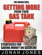 Getting More From Your Gas Tank ebook by Jonah Jones