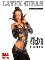 Latex Girls grom the 90`ies Adult Picture eBook - BDSM-Latex Fetish ebook by Brandon Carlscon