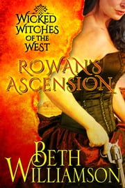 Wicked Witches of the West: Rowan's Ascension ebook by Beth Williamson